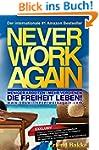 Never Work Again: Weniger Arbeiten -...