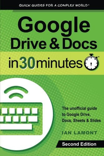 google-drive-docs-in-30-minutes-2nd-edition-the-unofficial-guide-to-the-new-google-drive-docs-sheets
