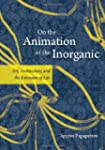 On the Animation of the Inorganic: Ar...