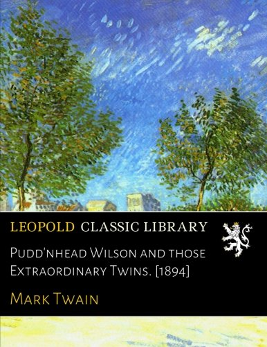 puddnhead wilson by mark twain essay Puddnhead wilson essayswould anyone care for some puddin' on their head in pudd'nhead wilson, mark twain takes the different types of irony- verbal, situational.