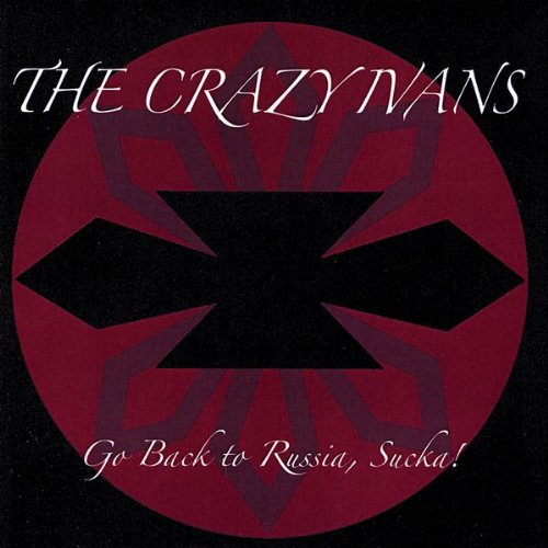 The Crazy Ivans – Go Back to Russia, Sucka! (EP) (2008) [FLAC]