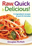 Raw, Quick and Delicious!: 5-Ingredient Recipes in Just 15 Minutes