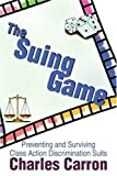 img - for The Suing Game: Preventing and Surviving Class Action Discrimination Suits by Charles Carron (2001-05-24) book / textbook / text book