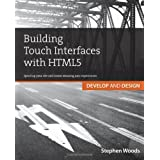 Building Touch Interfaces with HTML5: Develop and Design Speed up your site and create amazing user experiencesby Stephen Woods