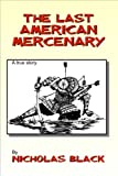 The Last American Mercenary: The true story of an average guy who ended up as a mercenary! (Books on Sale for Kindle Unlimited by Nicholas Black Book 13)