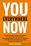 You Everywhere Now: Get Your Message, Products and Services In Front of Your Target Prospects and in Every Pocket, Screen, Car and Television In The World ... Help of the Largest Brands (English Edition)