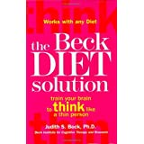 THE BECK DIET SOLUTION: TRAIN YOUR BRAIN TO THINK LIKE A THIN PERSONby JUDITH S BECK