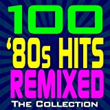 100 &#039;80s Hits Remixed - The Collection