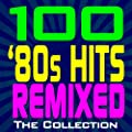100 '80s Hits Remixed - The Collection