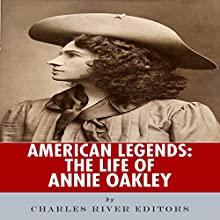 American Legends: The Life of Annie Oakley (       UNABRIDGED) by Charles River Editors Narrated by Amy Pastoor