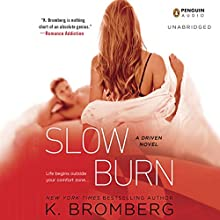 Slow Burn: A Driven Novel (       UNABRIDGED) by K. Bromberg Narrated by Kelly Ashton, Abel Cantwell
