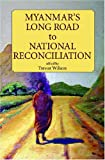 Myanmar's Long Road to National Reconciliation (Proceedings of International Conferences)