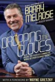 Barry Melrose Dropping the Gloves: Inside the Fiercely Combative World of Professional Hockey