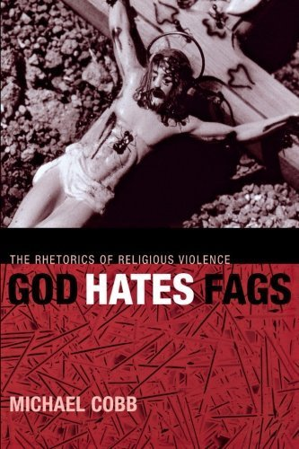 God Hates Fags: The Rhetorics of Religious Violence (Sexual Cultures) by Michael Cobb (2006-06-01)