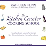 The Kitchen Counter Cooking School: How A Few Simple Lessons Transformed Nine Culinary Novices into Fearless Home Cooks | Kathleen Flinn