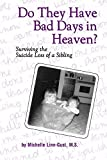 img - for Do They Have Bad Days in Heaven? Surviving the Suicide Loss of a Sibling by Linn-Gust, Michelle(July 9, 2001) Paperback book / textbook / text book