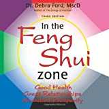 Dr. Debra Ford MscD In the Feng Shui Zone: Good Health, Great Relationships, Abundant Prosperity