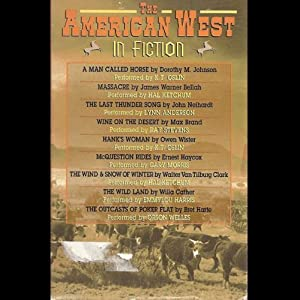 The American West in Fiction | [Dorothy M. Johnson, James Warner Bellah, John Neihardt, Max Brand, Owen Wister, Ernest Haycox, Walter Van Tilburg Clark, Willa Cather, Bret Harte]
