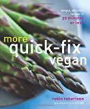 More Quick-Fix Vegan: Simple, Delicious Recipes in 30 Minutes or Less (1449446132) by Robertson, Robin