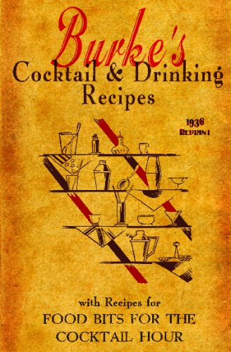 Burke'S Cocktail & Drinking Recipes 1936 Reprint: With Recipes For Food Bits For The Cocktail Hour front-149174