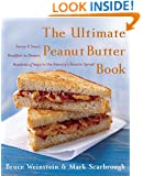 The Ultimate Peanut Butter Book: Savory and Sweet, Breakfast to Dessert, Hundereds of Ways to Use America's Favorite Spread (Ultimate Cookbooks)