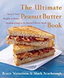 Bruce Weinstein The Ultimate Peanut Butter Book: Savory and Sweet, Breakfast to Dessert, Hundereds of Ways to Use America's Favorite Spread (Ultimate Cookbooks)