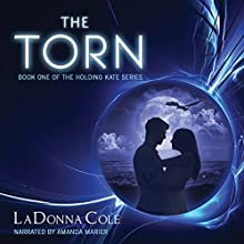 The Torn: Holding Kate, Book 1 (       UNABRIDGED) by LaDonna D. Cole Narrated by Amanda C. Marier