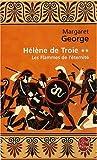 echange, troc Margaret George - Hélène de Troie, Tome 2 : Les Flammes de l'éternité
