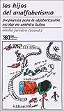 Los hijos del analfabetismo. Propuestas para la alfabetizacion escolar en America Latina (Educacion) (Spanish Edition) (9682315298) by Emilia Ferreiro
