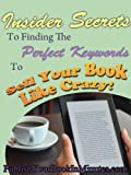 img - for Insider Secrets To Finding The Perfect Keywords To Sell Your e-Book Like Crazy! book / textbook / text book