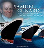 Samuel Cunard: Nova Scotia's Master of the North Atlantic (Formac Illustrated History)