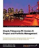 Oracle Primavera P6 Version 8: Project and Portfolio Management