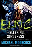 Elric: The Sleeping Sorceress (Chronicles of the Last Emperor of Melniboné, Vol. 3)