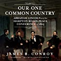Our One Common Country: Abraham Lincoln and the Hampton Roads Peace Conference of 1865 (       UNABRIDGED) by James B. Conroy Narrated by Malcolm Hillgartner
