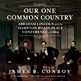 img - for Our One Common Country: Abraham Lincoln and the Hampton Roads Peace Conference of 1865 book / textbook / text book