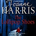 The Lollipop Shoes (       UNABRIDGED) by Joanne Harris Narrated by Juliet Stevenson