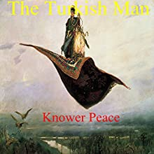 The Turkish Man (       UNABRIDGED) by Knower Peace Narrated by Knower Peace
