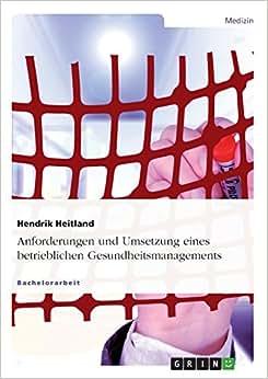 Anforderungen und Umsetzung eines betrieblichen Gesundheitsmanagements (German Edition) book