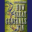 How Great Generals Win Audiobook by Bevin Alexander Narrated by James Slattery
