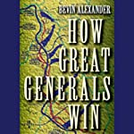 How Great Generals Win | Bevin Alexander