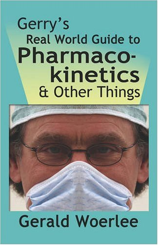 Gerry's Real World Guide to Pharmacokinetics and Other Things