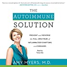 The Autoimmune Solution: Prevent and Reverse the Full Spectrum of Inflammatory Symptoms and Diseases Hörbuch von Amy Myers Gesprochen von: Tanya Eby