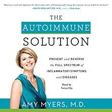 The Autoimmune Solution: Prevent and Reverse the Full Spectrum of Inflammatory Symptoms and Diseases Audiobook by Amy Myers Narrated by Tanya Eby