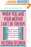 When You and Your Mother Can't Be Friends: Resolving the Most Complicated Relationship of Your Life