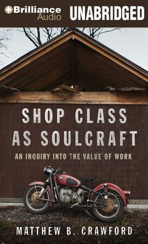 Shop Class as Soulcraft: An Inquiry into the Value of Work: Matthew B. Crawford, Max Bloomquist: 9781441800107: Amazon.com: Books