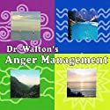 Dr. Walton's Anger Management (       UNABRIDGED) by Dr. James Walton Narrated by Dr. James Walton