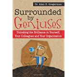Surrounded By Geniuses: Unlocking the Brilliance in Yourself, Your Colleagues and Your Organization ~ Alan S. Gregerman