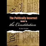 The Politically Incorrect Guide to the Constitution | Kevin R.C. Gutzman