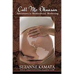 Call Me Okaasan: Adventures in Multicultural Mothering Suzanne Kamata, Leza Lowitz, Holly Thompson and Marie Lamba