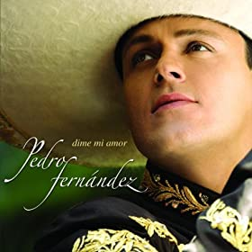 Cover image of song Dime Mi Amor by Pedro Fernandez